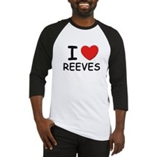 I love reeves Baseball Jersey