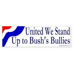 United We Stand Up to Bush Bumper Sticker