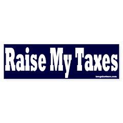 Raise My Taxes Bumper Bumper Sticker