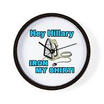 """""""Hey Hillary, Iron My Shirt!"""" Wall Clock"""