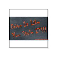 Drive It Like You Stole IT!!! Sticker (Rectangular