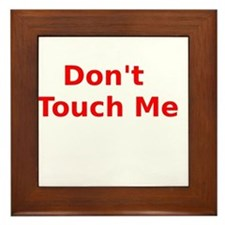 Dont Touch Me Framed Tile