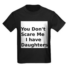 You Dont Scare Me I have Daughters T