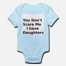 You Dont Scare Me I have Daughters Infant Bodysuit