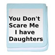 You Dont Scare Me I have Daughters baby blanket