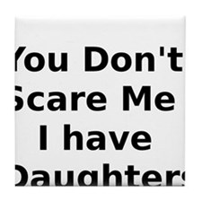 You Dont Scare Me I have Daughters Tile Coaster