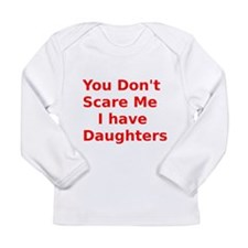 You Dont Scare Me I have Daughters Long Sleeve T-S