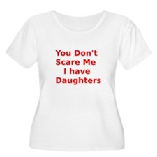 You Dont Scare Me I have Daughters Plus Size T-Shi
