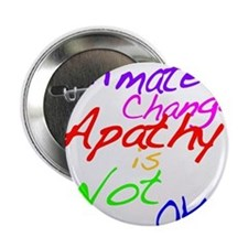 "Climate Change Apathy is Not OK 2.25"" Button"