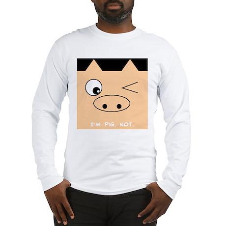 I'm Pig, not. Long Sleeve T-Shirt