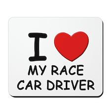 I love race car drivers Mousepad