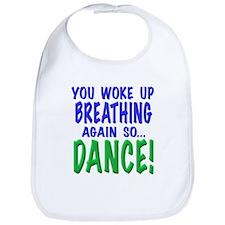 You woke up breathing again so dance, t shirts, gi