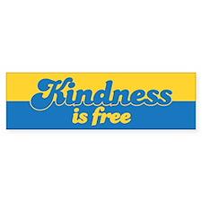 KINDNESS IS FREE Bumper Bumper Bumper Sticker