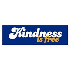 KINDNESS IS FREE Bumper Stickers