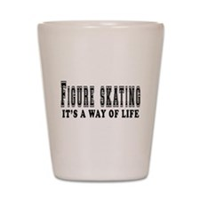 Figure Skating It's A Way Of Life Shot Glass