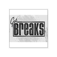 """Got Breaks? Square Sticker 3"""" x 3"""""""