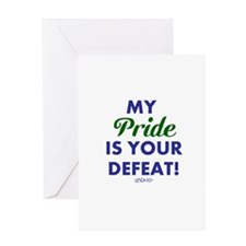 MY PRIDE IS YOUR DEFEAT! Greeting Card