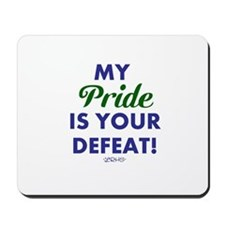MY PRIDE IS YOUR DEFEAT! Mousepad