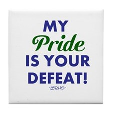 MY PRIDE IS YOUR DEFEAT! Tile Coaster