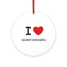 I love quarry managers Ornament (Round)