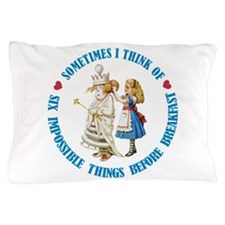 SIX IMPOSSIBLE THINGS BEFORE BREAKFAST Pillow Case