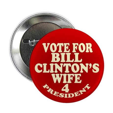Vote Fore Bill Clintons Wife - Hillary Clinton But