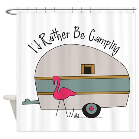 Id Rather Be Camping Shower Curtain