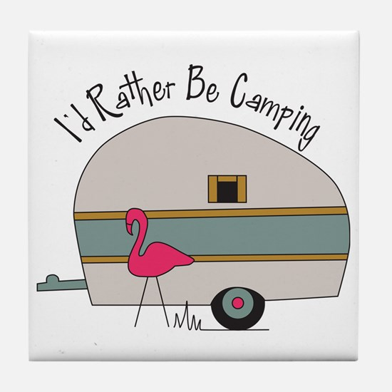 Id Rather Be Camping Tile Coaster