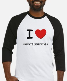 I love private detectives Baseball Jersey