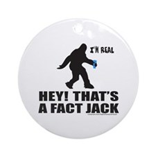 BIGFOOT HEY! THAT'S A FACT JACK Ornament (Round)