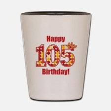 Happy 105th Birthday! Shot Glass