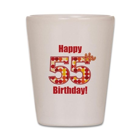 Happy 55th Birthday! Shot Glass