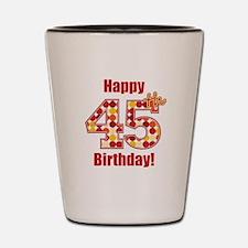 Happy 45th Birthday! Shot Glass