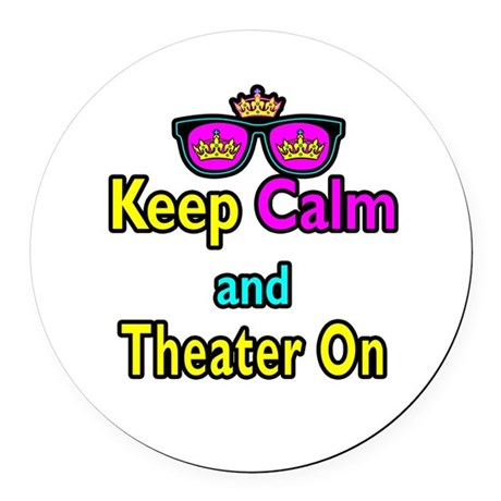 Crown Sunglasses Keep Calm And Theater On Round Ca