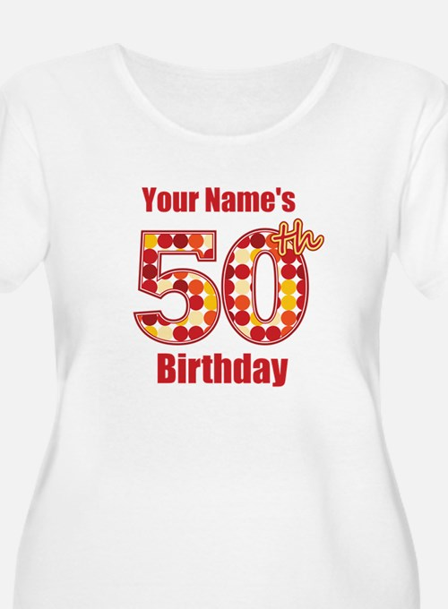 Happy 50th Birthday - Personalized! Plus Size T-Sh
