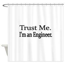 Trust Me. Im an Engineer Shower Curtain