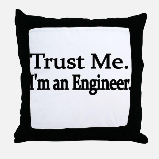 Trust Me. Im an Engineer Throw Pillow