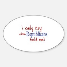 Cry When Republicans Hold Me Oval Decal