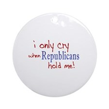 Cry When Republicans Hold Me Ornament (Round)
