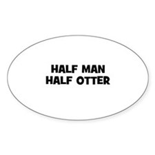 Half Man~Half Otter Oval Decal