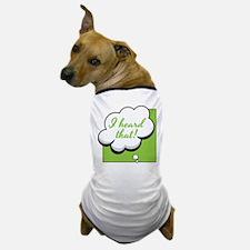 I Heard That Dog T-Shirt