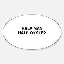 Half Man~Half Oyster Oval Decal
