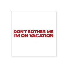 Don't bother me, I'm on vacation Sticker
