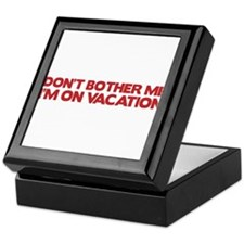 Don't bother me, I'm on vacation Keepsake Box