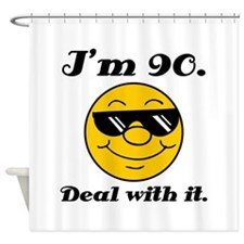 90th Birthday Deal With It Shower Curtain