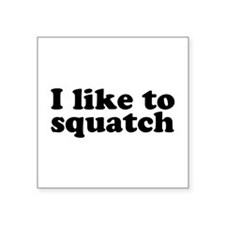 Some like to watch. I like to squatch. Sticker