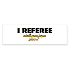 I Referee what's your super power Bumper Sticker