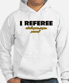 I Referee what's your super power Hoodie Sweatshirt