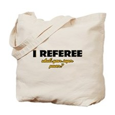 I Referee what's your super power Tote Bag