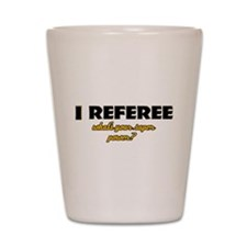 I Referee what's your super power Shot Glass